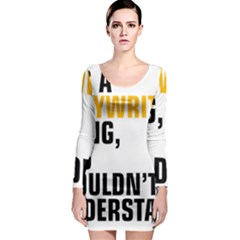 It a Copywriting Thing, You Wouldn t Understand Long Sleeve Bodycon Dress by flamingarts