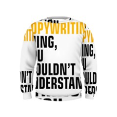 It a Copywriting Thing, You Wouldn t Understand Kids  Sweatshirt by flamingarts