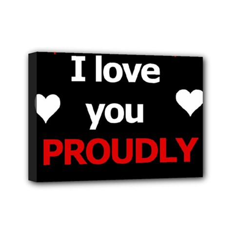 I Love You Proudly Mini Canvas 7  X 5  by Valentinaart