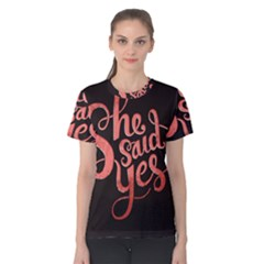 She Said Yes Women s Cotton Tee
