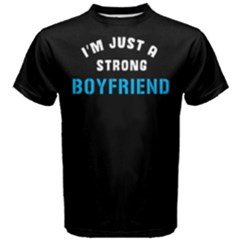 I m Just A Strong Boyfriend   Men s Cotton Tee