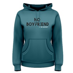 No Boyfriend = No Money   Women s Pullover Hoodie by FunnySaying