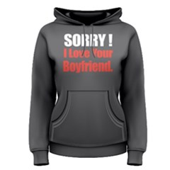 Sorry I Love Your Boyfriend - Women s Pullover Hoodie by FunnySaying