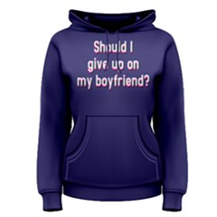 Should I Give Up On My Boyfriend - Women s Pullover Hoodie by FunnySaying