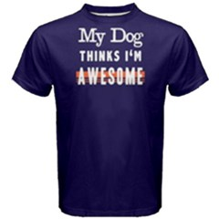 My Dog Thinks I m Awsome - Men s Cotton Tee by FunnySaying