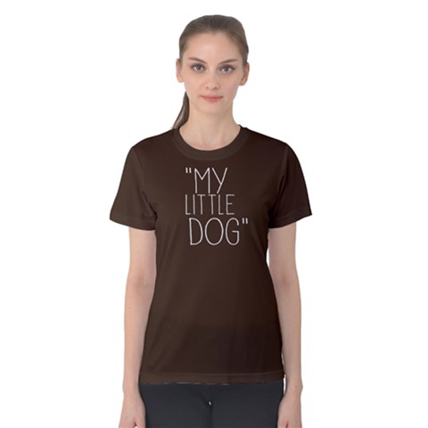 My Little Dog - Women s Cotton Tee by FunnySaying