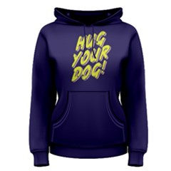 Hug Your Dog   Women s Pullover Hoodie by FunnySaying