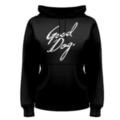 Good Dog   Women s Pullover Hoodie by FunnySaying