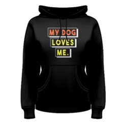 My Dog Loves Me - Women s Pullover Hoodie by FunnySaying