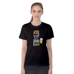 Black Life Is Too Short To Drink Bad Beer Women s Cotton Tee by FunnySaying