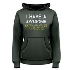 I Have A Awesome Dog - Women s Pullover Hoodie by FunnySaying