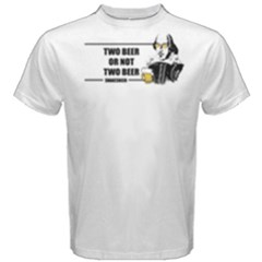 White Two Beer Or Not Two Beer  Men s Cotton Tee