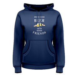 Blue Drink Good Beer With Good Friends Women s Pullover Hoodie