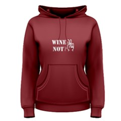 Red Wine Not  Women s Pullover Hoodie by FunnySaying