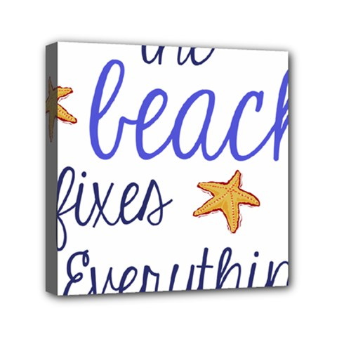 The Beach Fixes Everything Mini Canvas 6  X 6  by OneStopGiftShop