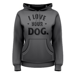 I Love Your Dog - Women s Pullover Hoodie by FunnySaying