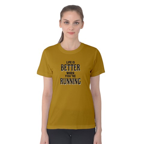 Life Is Better When You re Running - Women s Cotton Tee by FunnySaying