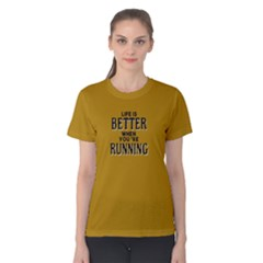 Life Is Better When You re Running   Women s Cotton Tee by FunnySaying
