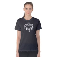 Grey I See Drunk People On Street  Women s Cotton Tee by FunnySaying