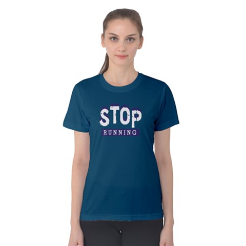 Stop Running - Women s Cotton Tee by FunnySaying