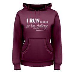 I Run For The Challenge - Women s Pullover Hoodie by FunnySaying
