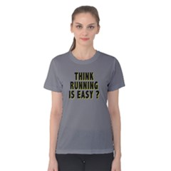 Think Running Is Easy ?   Women s Cotton Tee by FunnySaying