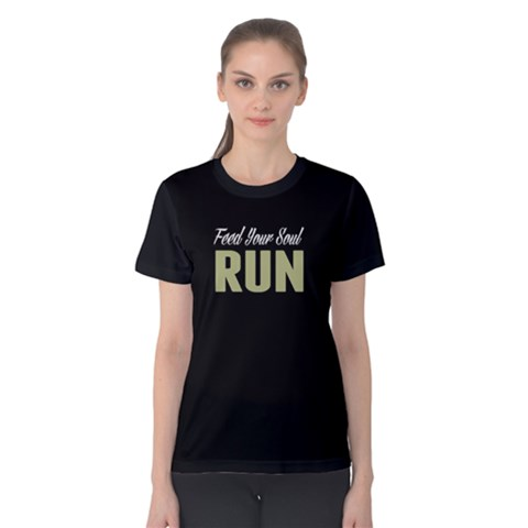 Feed Your Soul Run - Women s Cotton Tee by FunnySaying