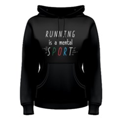 Running Is A Mental Sport - Women s Pullover Hoodie by FunnySaying
