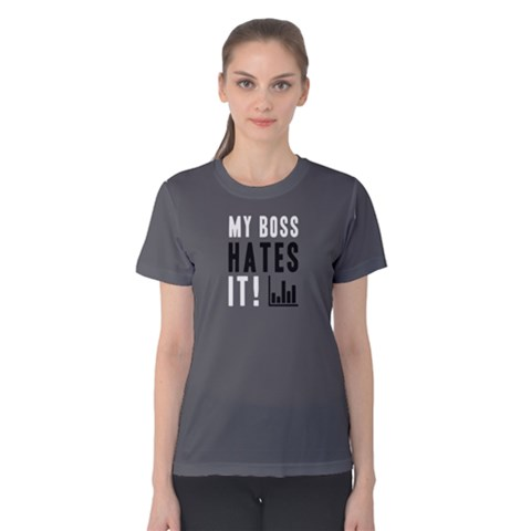 My Boss Hates It - Women s Cotton Tee by FunnySaying