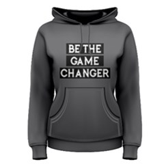 Be The Game Changer   Women s Pullover Hoodie