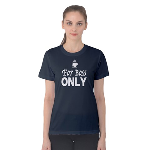 For Boss Only - Women s Cotton Tee by FunnySaying