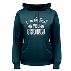 I m The Boss You Shut Up   Women s Pullover Hoodie by FunnySaying
