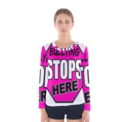 Bullying Stops Here Pink Sign Women s Long Sleeve Tee