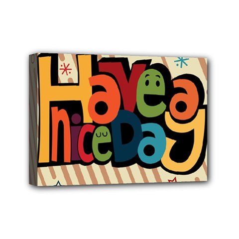 Have A Nice Happiness Happy Day Mini Canvas 7  X 5  by Simbadda