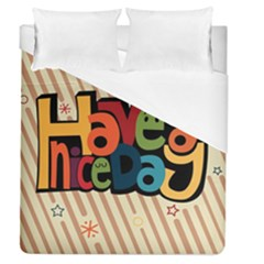 Have A Nice Happiness Happy Day Duvet Cover (queen Size) by Simbadda