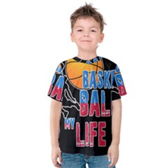 Basketball is my life Kids  Cotton Tee