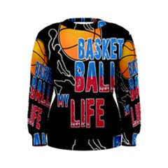 Basketball is my life Women s Sweatshirt