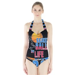 Basketball is my life Halter Swimsuit
