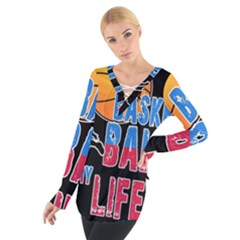 Basketball is my life Women s Tie Up Tee
