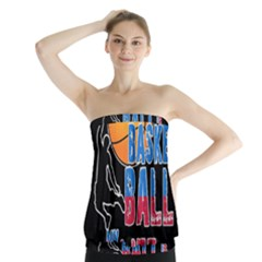 Basketball is my life Strapless Top