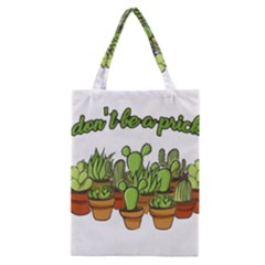 Cactus   Dont Be A Prick Classic Tote Bag by Valentinaart