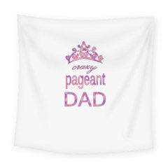 Crazy Pageant Dad Square Tapestry (large) by Valentinaart