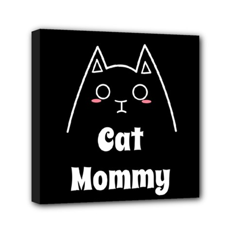 Love My Cat Mommy Mini Canvas 6  X 6  by Catifornia