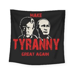 Make Tyranny Great Again Square Tapestry (small) by Valentinaart