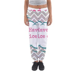 Have A Nice Day Women s Jogger Sweatpants