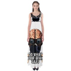 Do What Your Brain Says Empire Waist Maxi Dress by Valentinaart