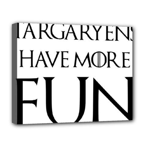 Targaryens Have More Fun - Blondes Have More Fun Black Deluxe Canvas 20  X 16   by PodArtist