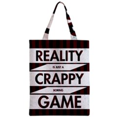 Reality Is Just A Crappy  Boring Game Zipper Classic Tote Bag by Celenk