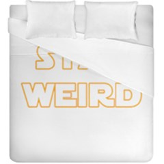 Stay Weird Duvet Cover Double Side (king Size)