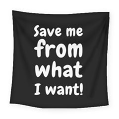 Save Me From What I Want Square Tapestry (large) by Valentinaart